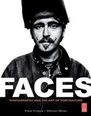 FACES: Photography and the Art of Portraiture ebook by Paul Fuqua,Steven Biver