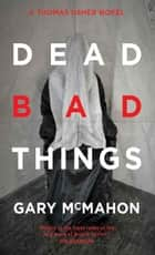 Dead Bad Things eBook by Gary McMahon