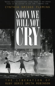 Soon We Will Not Cry - The Liberation of Ruby Doris Smith Robinson ebook by Cynthia Fleming