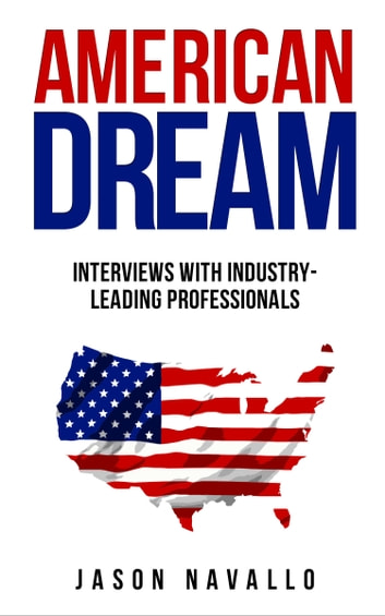 American Dream: Interviews with Industry-Leading Professionals ebook by Jason Navallo