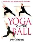 Yoga on the Ball ebook by Carol Mitchell
