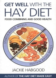 Get Well with the Hay Diet - Food Combining & Good Health ebook by Jackie Habgood