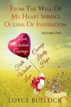 From the Well of My Heart Springs Oceans of Inspiration: Volume One ebook by Loyce Bullock