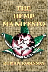 The Hemp Manifesto - 101 Ways That Hemp Can Save Our World ebook by Rowan Robinson
