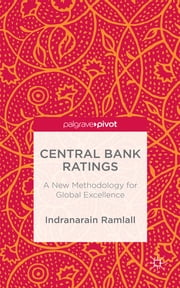 Central Bank Ratings - A New Methodology for Global Excellence ebook by Dr Indranarain Ramlall