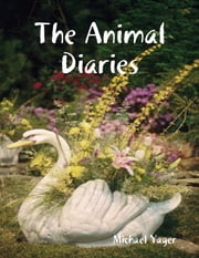 The Animal Diaries ebook by Michael Yager