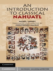 An Introduction to Classical Nahuatl ebook by Michel  Launey,Christopher  Mackay