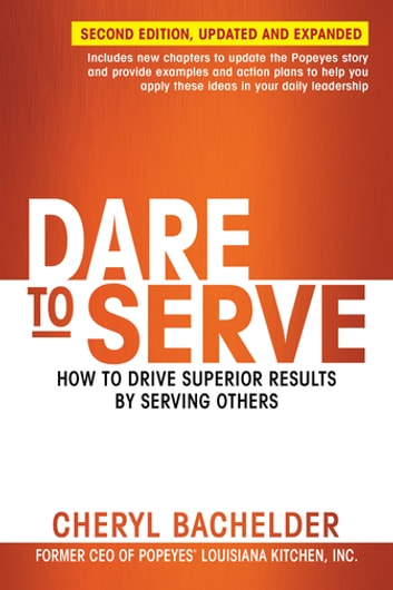 Dare to Serve - How to Drive Superior Results by Serving Others ebook by Cheryl A Bachelder