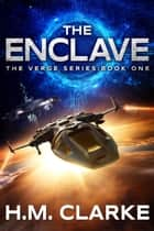 The Enclave - The Verge, #1 ebook by H.M. Clarke