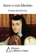 Amor es más laberinto eBook by Sor Juana Inés de la Cruz