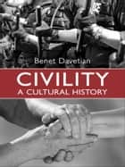 Civility - A Cultural History ebook by Benet Davetian