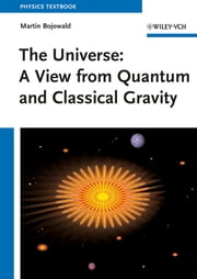 The Universe - A View from Classical and Quantum Gravity ebook by Martin Bojowald