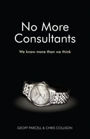 No More Consultants - We Know More Than We Think ebook by Geoff Parcell,Chris Collison