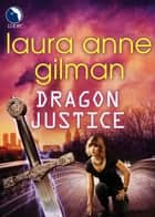 Dragon Justice (Luna) (Paranormal Scene Investigations, Book 4) ebook by Laura Anne Gilman