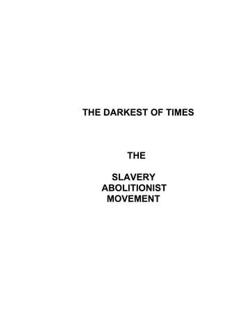 The Darkest of Times - The Slavery Abolitionist Movement ebook by Jared William Carter
