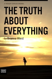 The Truth About Everything ebook by Brianna Wiest
