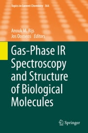 Gas-Phase IR Spectroscopy and Structure of Biological Molecules ebook by Anouk M. Rijs,Jos Oomens