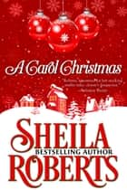 A Carol Christmas ebook by Sheila Roberts