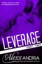 Leverage (Part Two) (Billionaire Romance) ebook by Alexx Andria