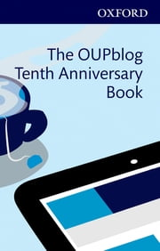The OUPblog Tenth Anniversary Book - Ten Years of Academic Insights For the Thinking World ebook by