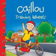 Caillou: Training Wheels ebook by Eric Sévigny,Sarah Margaret Johanson