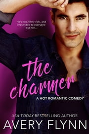 The Charmer (A Hot Romantic Comedy) ebook by Avery Flynn