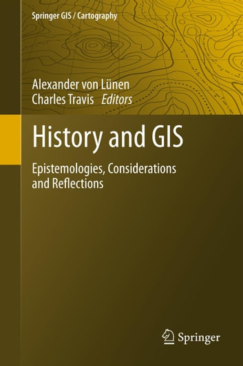 History and GIS - Epistemologies, Considerations and Reflections ebook by