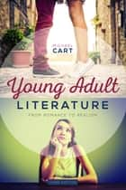 Young Adult Literature, Third Edition - From Romance to Realism ebook by Michael Cart