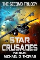 Star Crusades Nexus: The Second Trilogy (Books 4-6) ebook by Michael G. Thomas