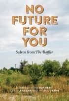 No Future for You - Salvos from The Baffler ebook by John Summers, Chris Lehmann, Thomas Frank
