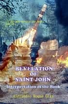 Revelation of Saint John. Interpretation of the Book. ebook by Alejandro Roque Glez