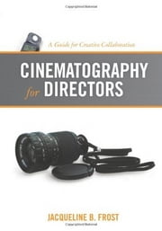 Cinematography for Directors: A Guide for Creative Collaboration ebook by Jacqueline Frost
