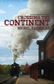 Crossing the Continent ebook by Michel Tremblay,Ph.D. Sheila Fischman