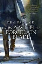 The Boy with the Porcelain Blade ebook by Den Patrick