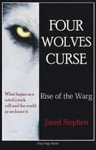 Four Wolves Curse: Rise of the Warg ebook by