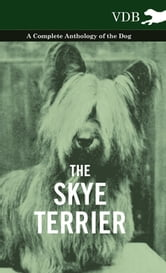 The Skye Terrier - A Complete Anthology of the Dog ebook by Various
