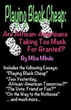 Playing Black Cheap - Are African-Americans Taking Too Much for Granted eBook by Mba Mbulu