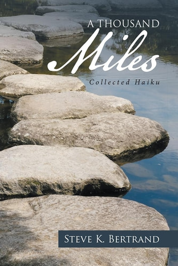 A Thousand Miles - Collected Haiku ebook by Steve K. Bertrand