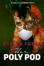 Her Poly Pod - The most fun you can have with your mask on. ebook by Stella Fosse