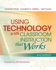 Using Technology with Classroom Instruction That Works, 2nd Edition ebook by Pitler, Howard