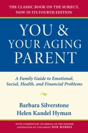 You and Your Aging Parent - A Family Guide to Emotional, Social, Health, and Financial Problems ebook by Barbara Silverstone,Helen Kandel Hyman