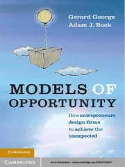 Models of Opportunity - How Entrepreneurs Design Firms to Achieve the Unexpected ebook by Gerard George,Adam J. Bock