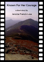 Known For Her Courage ebook by Jerome Francis Lusa