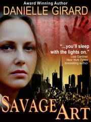 Savage Art (A Chilling Suspense Novel) ebook by Danielle Girard