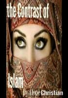 The Contrast of Islam ebook by Hope Christian