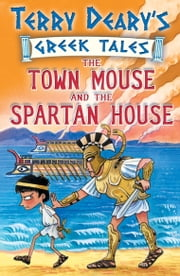 The Town Mouse and the Spartan House ebook by Terry Deary,Helen Flook