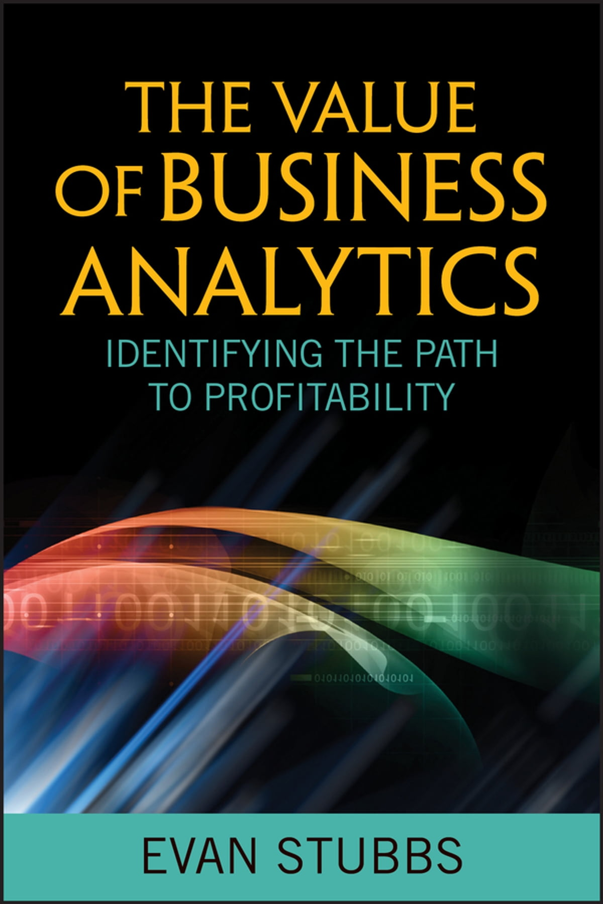 Delivering Business Analytics: Practical Guidelines for Best Practice (Wiley and SAS Business Series)