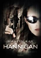 Hannigan - Thriller ebook by Martin Kay, Mark Freier