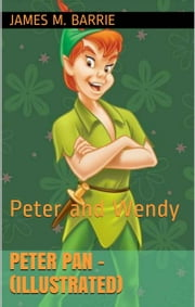 Peter Pan - (illustrated): Peter and Wendy ebook by James M. Barrie