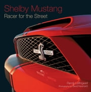 Shelby Mustang - Racer for the Street ebook by Randy Leffingwell,David Newhardt